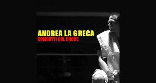 Andrea La Greca - Combatti col cuore