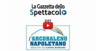 La Gazzetta dello Spettacolo per L'Arcobaleno Napoletano