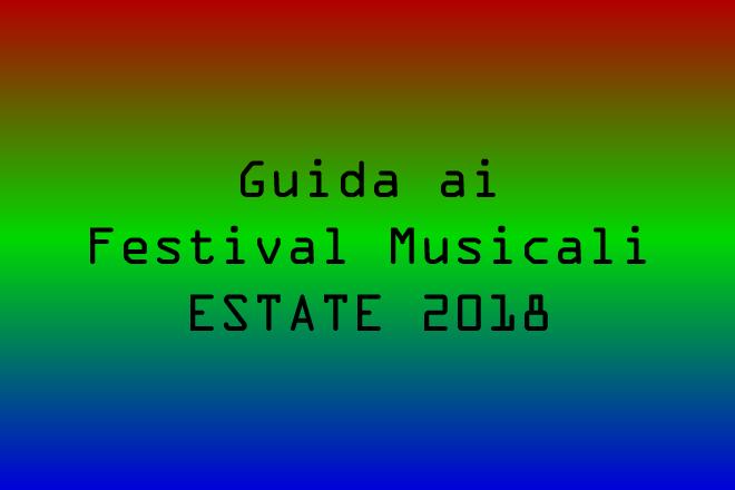 Guida ai Festival dell'estate 2018