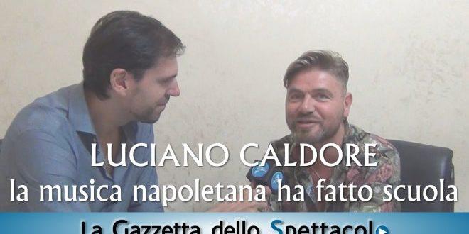 Luciano Caldore: la canzone napoletana ha fatto scuola a tutti