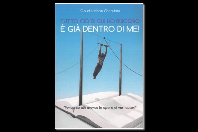Tutto ciò di cui ho bisogno è già dentro di me, di Claudio Mario Cherubini