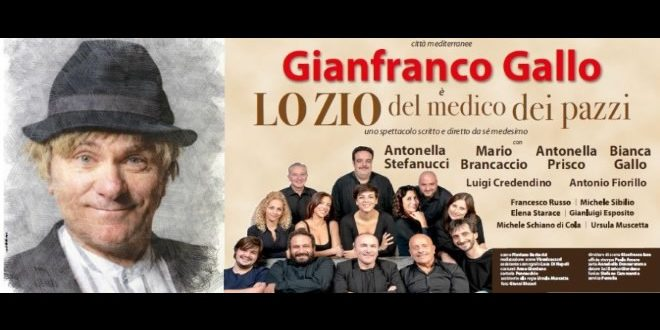 Lo Zio del Medico dei Pazzi di Gianfranco Gallo all'Augusteo