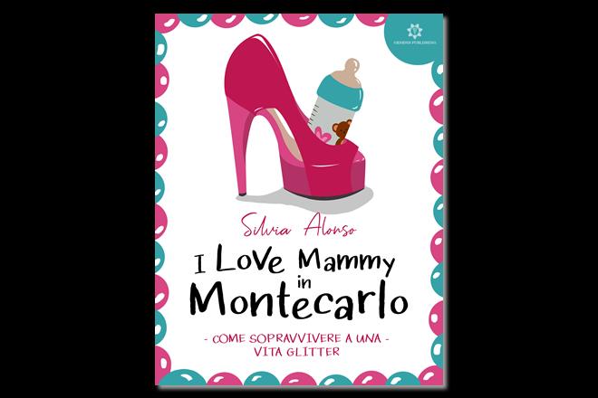 I love Mammy in Montecarlo, come sopravvivere a una vita glitter di Silvia Alonso