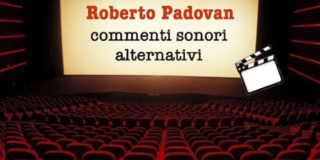 Roberto Padovan, arrivano i Commenti sonori alternativi