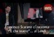 """Francesco Scarano ci racconta """"E che teatro!"""""""