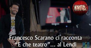 Francesco Scarano del Teatro Lendi presenta E che teatro!